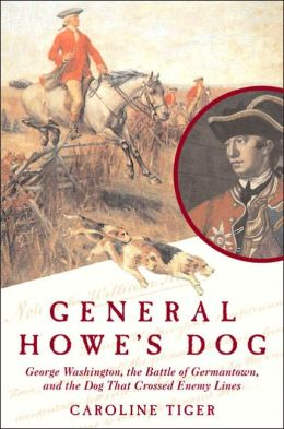General Howe's Dog: George Washington, the Battle for Germantown, and the Dog Who Crossed Enemy Lines
