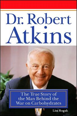 Dr. Robert Atkins: The True Story of the Man Behind the War on Carbohydrates