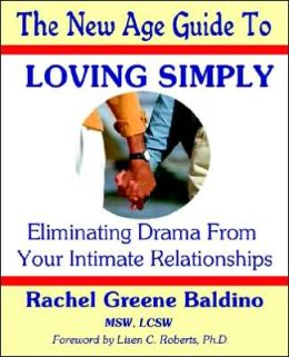 Loving Simply: Eliminating Drama from Your Intimate Relationships (New Age Guide to Series)