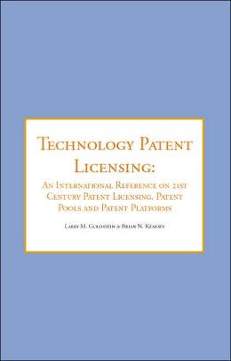 Technology Patent Licensing: An International Reference on 21st Century Patent Licensing, Patent Pools and Patent Platforms
