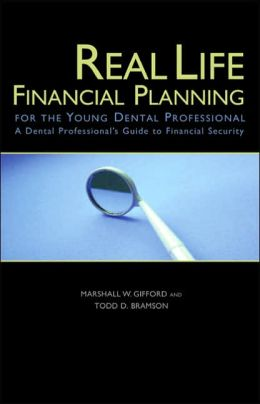 Real Life Financial Planning for the Young Dental Professional: A Dental Professional's Guide to Financial Security