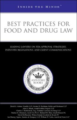 Best Practices for Food and Drug Law: Leading Lawyers on FDA Approval Strtegies, Industry Regulations, and Client Communications