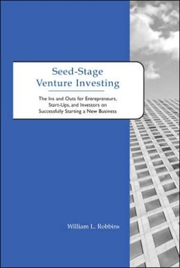Seed-Stage Venture Investing: The Ins and Outs for Entrepreneurs, Start-Ups, and Investors on Successfully Starting a New Business
