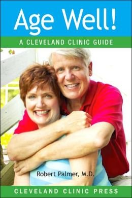 Age Well!: A Cleveland Clinic Guide