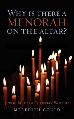 Why Is There a Menorah on the Altar?: Jewish Roots of Christian Worship