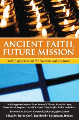 Ancient Faith, Future Mission: Fresh Expressions in the Sacramental Tradition