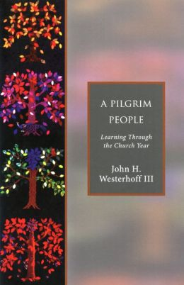A Pilgrim People: Learning Through the Church Year