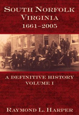 South Norfolk, Virginia (1661-2005): A Definitive History