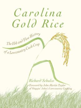 Carolina Gold Rice: The Ebb and Flow History of a Lowcountry Cash Crop