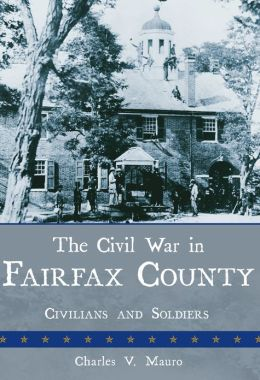 The Civil War in Fairfax County: Civilians and Soldiers