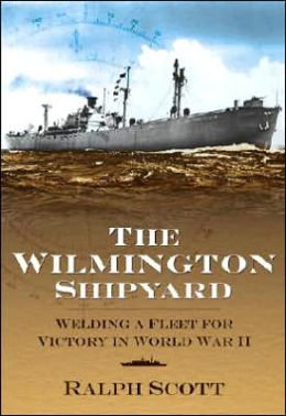 Wilmington Shipyard: Welding a Fleet for Victory in World War II