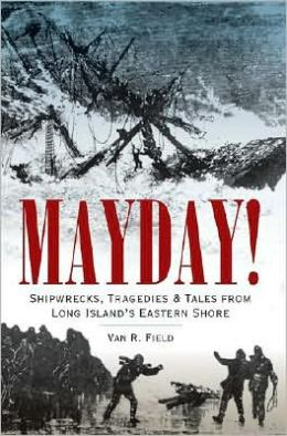 MAYDAY!: Shipwrecks, Tragedies and Tales from Long Island's Eastern Shore