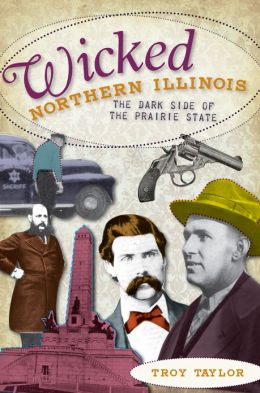 Wicked Northern Illinois: The Dark Side of the Prairie State