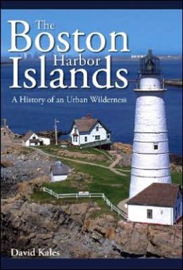 Boston Harbor Islands: A History of an Urban Wilderness