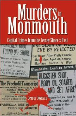 Murders in Monmouth: Capital Crimes from the Jersey Shore's Past