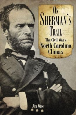 On Sherman's Trail: The Civil War's North Carolina Climax