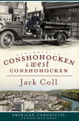 Remembering Conshohocken and West Conshohocken