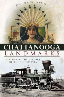 Chattanooga Landmarks: Exploring the History of the Scenic City