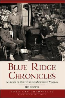 Blue Ridge Chronicles: A Decade of Dispatches from Southwest Virginia