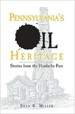 Pennsylvania's Oil Heritage: Stories from the Headache Post