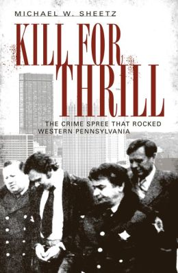 Kill for Thrill: The Crime Spree that Rocked Western Pennsylvania