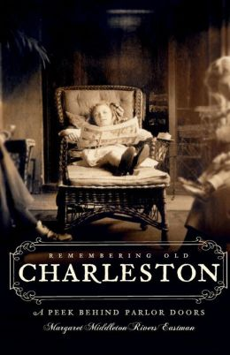 Remembering Old Charleston: A Peek Behind Parlor Doors