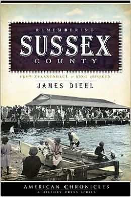 Remembering Sussex County: From Zwaanendael to King Chicken