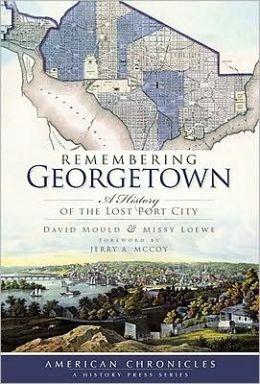 Remembering Georgetown: A History of the Lost Port City