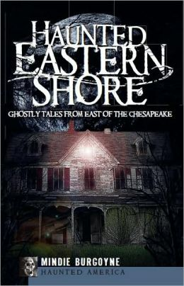 Haunted Eastern Shore: Ghostly Tales from East of the Chesapeake