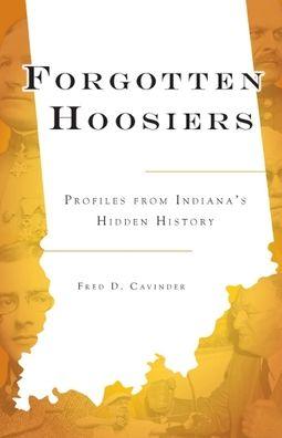 Forgotten Hoosiers: Profiles from Indiana's Hidden History
