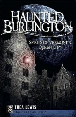 Haunted Burlington: Spirits of Vermont's Queen City