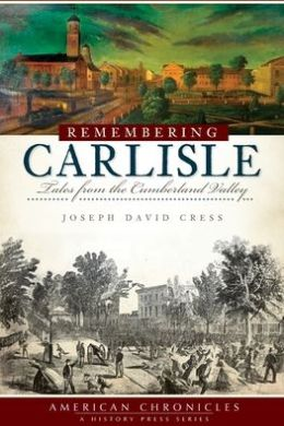 Remembering Carlisle: Tales from the Cumberland Valley