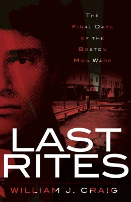Last Rites: The Final Days of the Boston Mob Wars