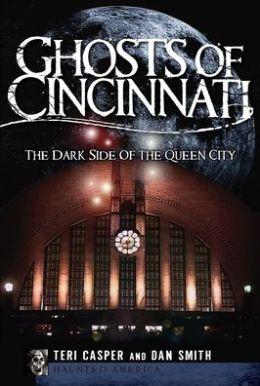 Ghosts of Cincinnati: The Dark Side of the Queen City