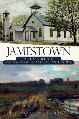 "Jamestown (RI): A History of Narragansett Bay""s Island Town Rosemary Enright, Sue Maden and With the Jamestown Historical Society"