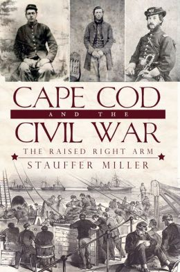 Cape Cod and the Civil War: The Raised Right Arm