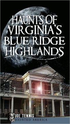 Haunts of Virginia's Blue Ridge Highlands