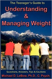 The Teenager's Guide to Understanding and Healthfully Managing Weight: Question, Answers, Tips and Cautions