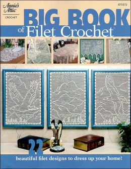 Big Book of Filet Crochet: Beautiful Filet Designs To Dress Up Your Home