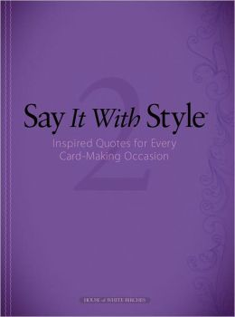 Say It with Style 2: Inspired Quotes for Every Card-Making Occasion DRG Publishing