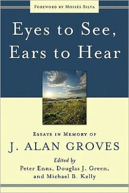 Eyes to See, Ears to Hear: Essays in Memory of J. Alan Groves