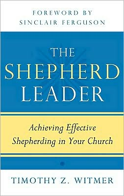 The Shepherd Leader: Achieving Effective Shepherding in Your Church