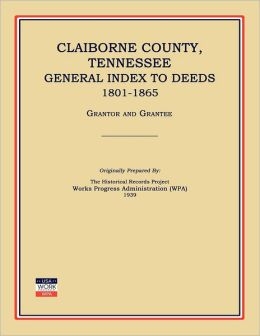 Claiborne County, Tennessee, General Index to Deeds 1801-1865
