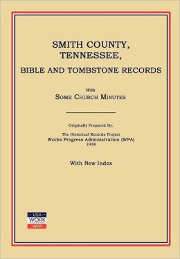 Smith County, Tennessee, Bible and Tombstone Records: With Some Church Minutes