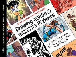 Drawing Words and Writing Pictures: Making Comics: From Manga to Graphic Novels, and Beyond