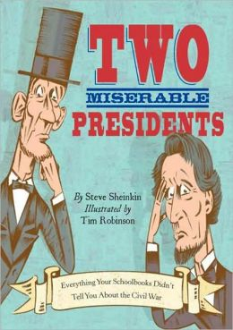 Two Miserable Presidents: Everything Your Textbooks Didn't Tell You About the American Civil War