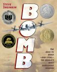Book Cover Image. Title: Bomb:  The Race to Build--and Steal--the World's Most Dangerous Weapon, Author: Steve Sheinkin
