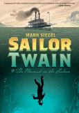 Book Cover Image. Title: Sailor Twain:  Or: The Mermaid in the Hudson, Author: Mark Siegel