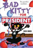 Book Cover Image. Title: Bad Kitty for President, Author: Nick Bruel