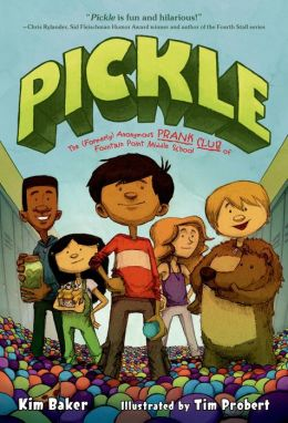 Pickle*: *The Formerly Anonymous Prank Club of Fountain Point Middle School Kimberly Baker and Tim Probert